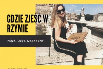 Gdzie smacznie zjeść w Rzymie? Mój przewodnik pysznych miejscach - pizza, lody, makarony